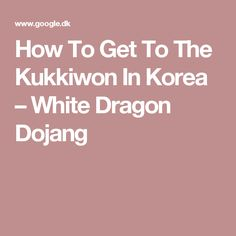 How To Get To The Kukkiwon In Korea – White Dragon Dojang