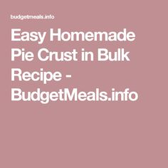 Easy Homemade Pie Crust in Bulk Recipe - BudgetMeals.info