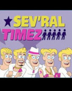 Sev'ral timez from the Disney channel show gravity falls left- right leggy p. , Chubbyz ( the best one) deep Chris, creiggy g, greggy c.