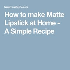 How to make Matte Lipstick at Home - A Simple Recipe