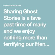 Sharing Ghost Stories is a fave past time of many and we enjoy nothing more than terrifying our friends. Here are 21 of the Scariest Ghost Stories Ever Told.