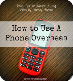Journey Mercies: Travel Tips for Rookies: How to Use A Phone Overseas