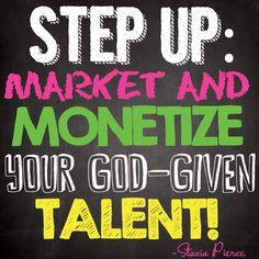 Step up! Market and monetize your God-given talent! #myownquote #successquote #motivational #inspirational #entrepreneurquotes #staciapierce #success  #stepup