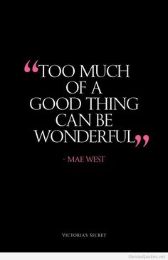 Good things is wonderful Mae West Quote Victoria Secret