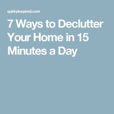 7 Ways to Declutter Your Home in 15 Minutes a Day