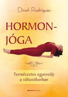 Dinah Rodrigues: Hormonjóga by Bioenergetic Kiadó - issuu Hormon Yoga, Yoga Flow, Fitness Workouts, Fitness Motivation, Leslie Sansone, Yoga Training, Kinesiology Taping, Yoga Mantras, Natural Life