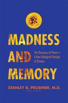Madness and Memory: The Discovery of Prions: A New Biological Principle of Disease