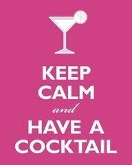 Keep Calm and Have a Cocktail!
