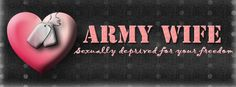 army wife: Sexually deprived for your freedom