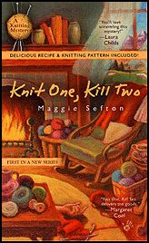 Knit One, Kill Two  Terrific first book from this author, mixes sleuthing and knitting, what's not to like?!