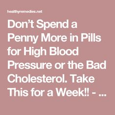 Don't Spend a Penny More in Pills for High Blood Pressure or the Bad Cholesterol. Take This for a Week!! - Healthy Remedies