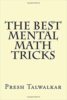 The Best Mental Math Tricks by Presh Talwalkar Number Games, Math Games, Number 3, Maths, Mental Math Tricks, Books To Read, My Books, Math Problems, Arithmetic