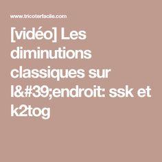 [vidéo] Les diminutions classiques sur l'endroit: ssk et k2tog Little Babies, Points, Tejidos, Weaving, Blouses, Knits, Learn How To Knit, Classic