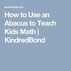 How to Use an Abacus to Teach Kids Math   KindredBond