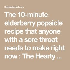 The 10-minute elderberry popsicle recipe that anyone with a sore throat needs to make right now : The Hearty Soul