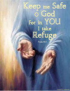 Psalm 16:1 - Keep me Safe O God, For in YOU I take Refuge