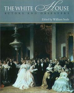 The White House: Actors and Observers by William Seale, http://www.amazon.com/dp/155553547X/ref=cm_sw_r_pi_dp_fgJmrb1FB3MTJ
