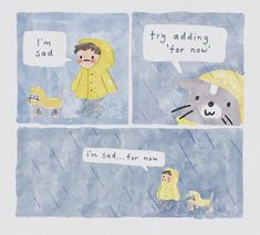 ometimes we can all use a little reassurance that things are going to be okay. Artist Hector Janse van Rensburg, aka Sh*itty Watercolour, delivers these gentle reminders in the form of endearing four-panel comics. In his illustrations, Van Rensburg is comforted by a small gray feline who offers soothing tidbits that are sure to calm anyone's anxious mind. The cat does this by reminding us that we're human and doing our best to make it through each day.
