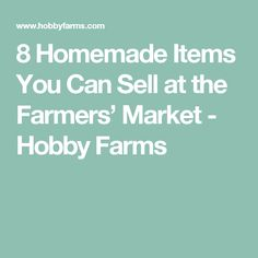8 Homemade Items You Can Sell at the Farmers' Market - Hobby Farms