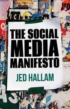 The Social Media Manifesto, A Guide to Using Social Technology to Build a Successful Business by Jed Hallam, 9781137271419.