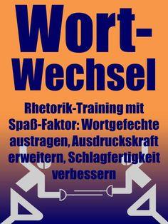 Wortwechsel - Wortgefechte austragen, Ausdruckskraft und Schlagfertigkeit trainieren, Debatten gewinnen, Diskussionen gewinnen - von Niko Bayer - www.nikobayer.de