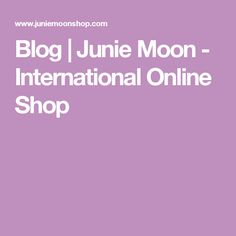 Blog | Junie Moon - International Online Shop
