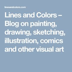 Lines and Colors – Blog on painting, drawing, sketching, illustration, comics and other visual art