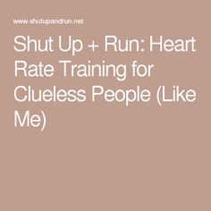 Shut Up + Run: Heart Rate Training for Clueless People (Like Me) Race Walking, Heart Rate Monitor, Clueless, Shut Up, Workouts, Meet, Training, Bar, Watches