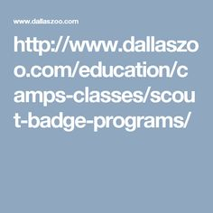 http://www.dallaszoo.com/education/camps-classes/scout-badge-programs/