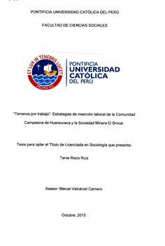Terrenos por trabajo: estrategias de inserción laboral de la comunidad campesina de Huaraucaca y la Sociedad Minera El Brocal/ Tania Risco Ruiz.(2015) / HD 9506.P4 R66