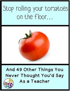 Need a laugh? Funny post about the weird things we find ourselves saying in the classroom.