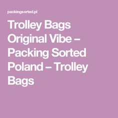 Trolley Bags Original Vibe – Packing Sorted Poland – Trolley Bags Trolley Bags, Sorting, Poland, Shops, Packing, The Originals, Bag Packaging, Tents, Retail