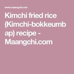 Kimchi fried rice (Kimchi-bokkeumbap) recipe - Maangchi.com