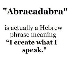 """Actually is from Aramaic, precursor to Hebrew. The Aramaic is """"Avra kehdabra"""" and means literally """"I will create as I speak""""❤️☀️"""