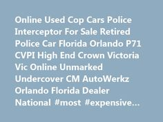Online Used Cop Cars Police Interceptor For Sale Retired Police Car Florida Orlando P71 CVPI High End Crown Victoria Vic Online Unmarked Undercover CM AutoWerkz Orlando Florida Dealer National #most #expensive #car http://car.nef2.com/online-used-cop-cars-police-interceptor-for-sale-retired-police-car-florida-orlando-p71-cvpi-high-end-crown-victoria-vic-online-unmarked-undercover-cm-autowerkz-orlando-florida-dealer-national-most/  #ex police cars for sale # Looking for a Police Car? Home of…