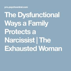 The Dysfunctional Ways a Family Protects a Narcissist | The Exhausted Woman