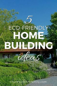 With the environment in crisis, we need to do a lot more to improve the sustainability of where we live. Here are five eco friendly home building ideas.
