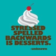 Love this for 2 reasons...1-because when you are stressed you need a dessert and 2- because I am sure many chefs will say making desserts = stress!!! I also saw this exact quote on the wall of an amazing restaurant #Treby Arms