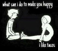Make you happy, I like, tacos, Meme