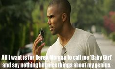 it's all i really want in life / Criminal Minds Derek Morgan