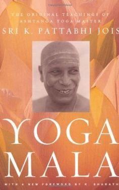 Yoga Mala: The Original Teachings of Ashtanga Yoga Master Sri K. Pattabhi