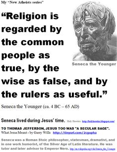 """Religion is regarded by the common people as true, by the wise as false, and by the rulers as useful.""  - Seneca the Younger     ""When religion becomes organized, man ceases to be free. It is not God that is worshipped but the group or authority that claims to speak in His name."" - Dr. Sarvepalli Radhakrishnan. http://www.pinterest.com/pin/329466528962165866/  > > > Click image"