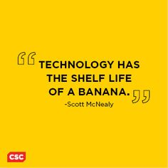 """Technology has the shelf life of a banana."" For Class"