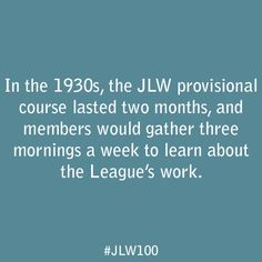 In the 1930s, the JLW provisional course lasted two months, and members would gather three mornings a week to learn about the League's work.