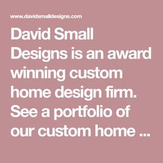 David Small Designs is an award winning custom home design firm. See a portfolio of our custom home designs, which highlights some of our best traditional, transitional, modern and renovations projects. Small House Design, Cool House Designs, Modern House Design, Custom Home Designs, Custom Homes, Paint Color Palettes, Paint Colors, Duplex House Plans, Contemporary Bedroom Furniture