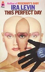 This Perfect Day (1970), by Ira Levin, is a heroic science fiction novel of a technocratic utopia. It is often compared to Nineteen Eighty-Four and Brave New World.