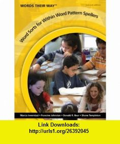 Words Their Way Word Sorts for Within Word Pattern Spellers (2nd Edition) (9780135148433) Marcia Invernizzi, Francine R. Johnston, Donald R. Bear, Shane Templeton , ISBN-10: 013514843X  , ISBN-13: 978-0135148433 ,  , tutorials , pdf , ebook , torrent , downloads , rapidshare , filesonic , hotfile , megaupload , fileserve