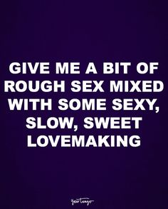 """""""Give me a bit of rough sex mixed with some sexy, slow, and sweet lovemaking."""""""