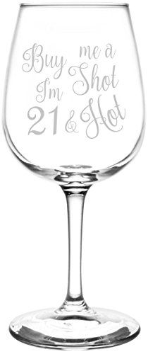 Buy Me A Shot I'm 21 & Hot | Funny & Drunken 21st Birthday Inspired - Laser Engraved Libbey Wine Glass.  Full Personalization available!  Fast Free Shipping & 100% Satisfaction Guaranteed.  The Perfect Gift!