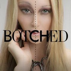 Botched~Love this show for the pure horror of it all. Learn to love yourself people and grow old the way we are supposed too, the way God intended, naturally!